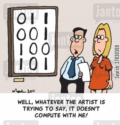 interpreted cartoon humor: Well, Whatever the artist is trying to say, it doesn't compute with me!