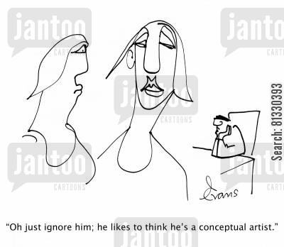 modern art cartoon humor: 'Oh just ignore him; he likes to think he's a conceptual artist.'
