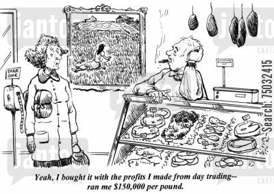 delicatessen cartoon humor: 'Yeah, I bought it with the profits I made from day trading - ran me $150,000 per pound.'