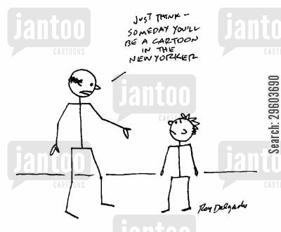 sticks cartoon humor: 'Just think - Someday you'll be a cartoon in the New Yorker.'