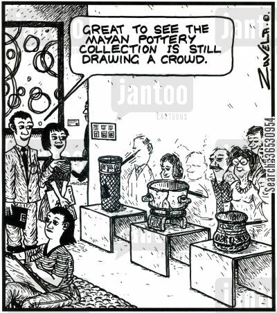 pottery cartoon humor: 'Great to see the Mayan pottery collection is still drawing a crowd.'