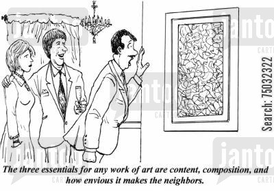 envy cartoon humor: 'The three essentials for any work of art are content, composition, and how envious it makes the neighbors.'
