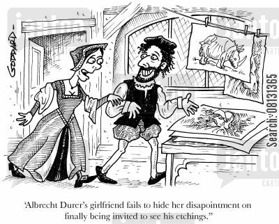 etchings cartoon humor: 'Albrecht Durer's girlfriend fails to hide her disappointment on finally being invited to see his etchings.'