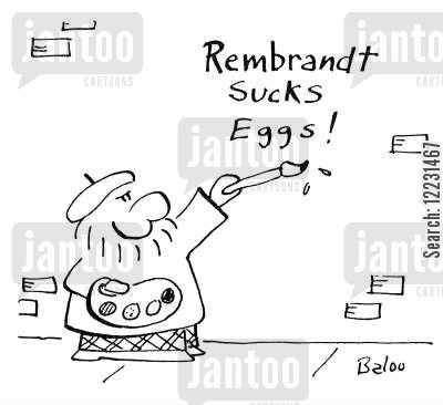grafitti artist cartoon humor: Artist paints graffiti: Rembrandt Sucks Eggs!