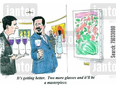 opening cartoon humor: 'It's getting better. Two more glasses and it'll be a masterpiece.'
