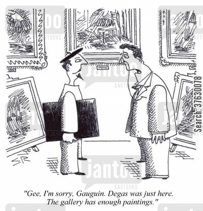 masterpieces cartoon humor: 'Gee, I'm sorry Gauguin, Degas was just here, The gallery has enough paintings,'