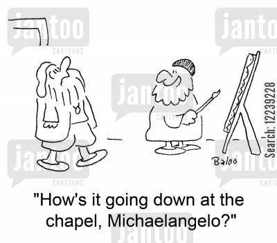 michaelangelo cartoon humor: 'How's it going down at the chapel, Michaelangelo?'
