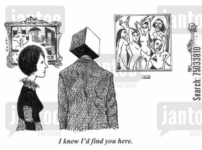 cubists cartoon humor: 'I knew I'd find you here.'