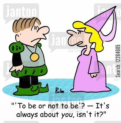 ophelia cartoon humor: ''To be or not to be'? -- It's always about you, isn't it?'