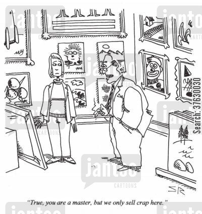 art critics cartoon humor: 'True, you are a master, but we only sell crap here,'