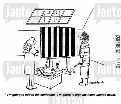 arty cartoon humor: 'I'm going to add to the confusion. I'm going to sign my name upside-down.'