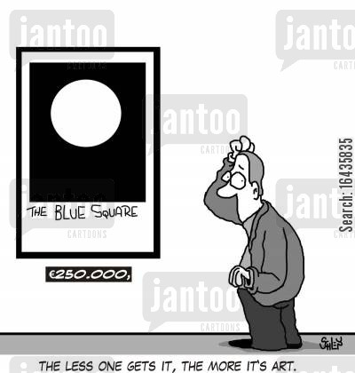 modern artists cartoon humor: The less one gets it, the more it's art.