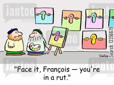 canvases cartoon humor: 'Face it, Francois -- you're in a rut.'