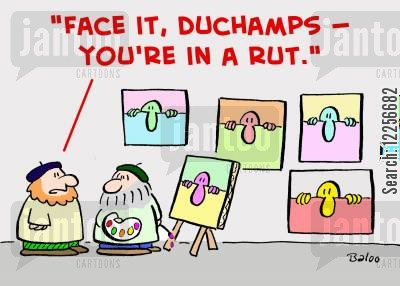 canvases cartoon humor: 'Face it, DuChamps -- you're in a rut.'