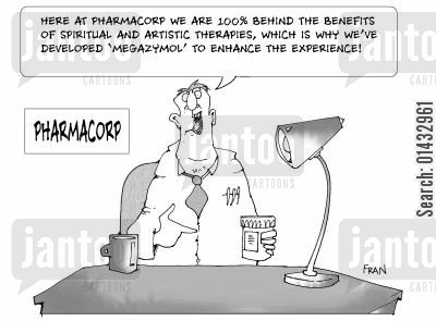 pharmaceutical companies cartoon humor: Here at pharmacorp we are 100 behind the benefits of spiritual and artistic therapies which is why we've developed 'megazymol' to enhance the experience.