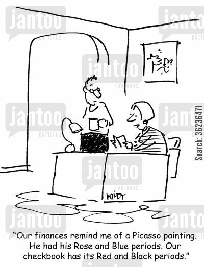 checkbook cartoon humor: 'Our finances remind me of a Picasso painting. He had his Rose and Blue periods. Our checkbook has its Red and Black periods.'