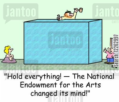 carves cartoon humor: 'Hold everything! -- The National Endowment for the Arts changed its mind!'