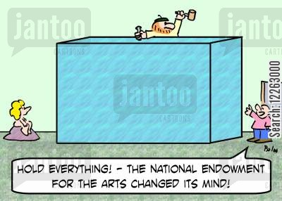 national endowment for the arts cartoon humor: 'Hold everything! -- The National Endowment for the Arts changed its mind!'