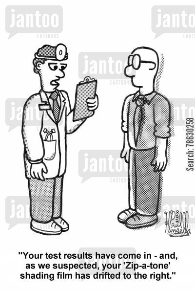 sketch cartoon humor: 'Your test results have come in - and, as we suspected, your 'Zip-a-tone' shading film has drifted to the right.'