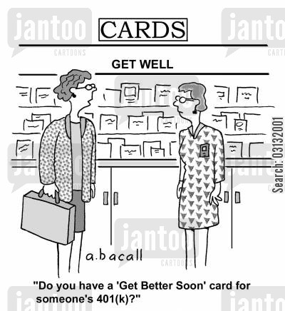 card shops cartoon humor: Do you have a get better soon card for someone's 401k?