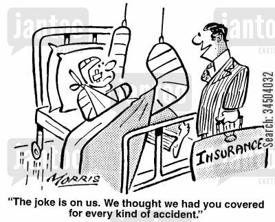 hospitalisation cartoon humor: The joke is on us. We thought we had you covered for every kind of accident.
