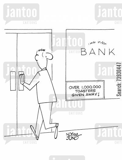 free gifts cartoon humor: Customer entering bank that is touting number of toasters given away