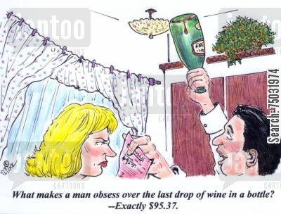 obsess cartoon humor: 'What makes a man obsess over the last drop of wine in a bottle? - Exactly $95.37.'
