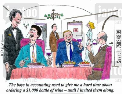 deduction cartoon humor: 'The boys in accounting used to give me a hard time about ordering a $1,000 bottle of wine - until I invited them along.'