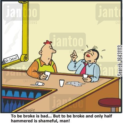 embarassment cartoon humor: ...to be broke and only half hammered is shameful, man!