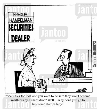 securities dealer cartoon humor: Securities for $50 and you want to be sure they won't become worthless by a sharp drop? Well...why don;t you go to buy some stamps, lady?
