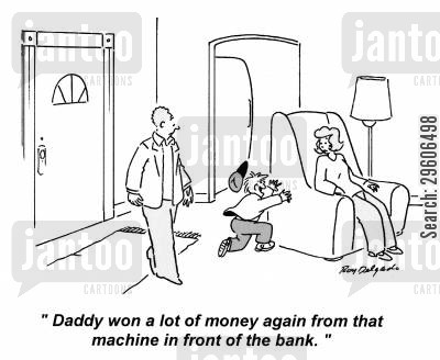 automatic teller machine cartoon humor: 'Daddy won a lot of money again from that machine in front of the bank.'