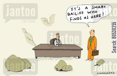 bailiffs cartoon humor: 'It's a smart bailiff who finds us here!'