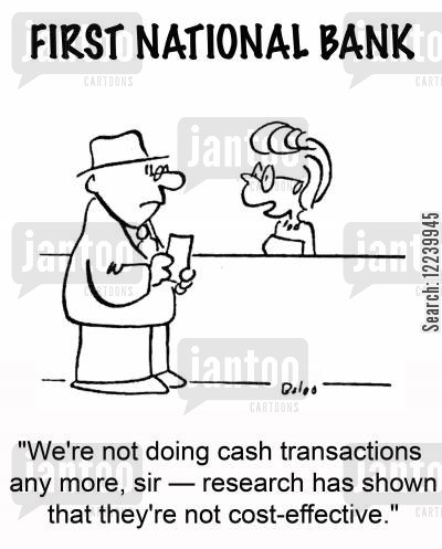 banhker cartoon humor: 'We're not doing cash transactions any more, sir -- research has shown that they're not cost-effective.'