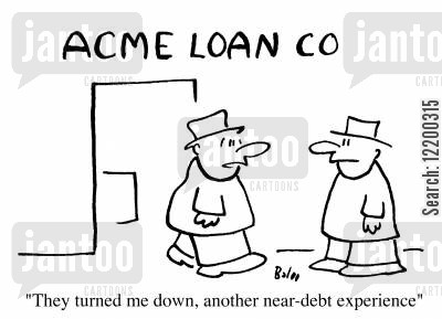 acme loan co cartoon humor: They turned me down, another near-debt experience