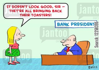 bank president cartoon humor: 'It doesn't look good, Sir -- they're all bringing back their toasters!'