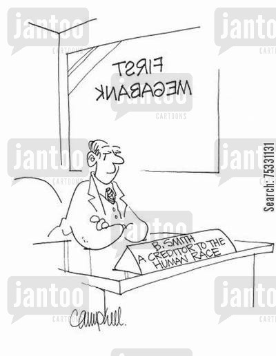 banked cartoon humor: Banker's sign says: 'A creditor to the human race.'