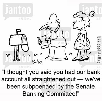 straighten cartoon humor: 'I thought you said you had our bank account all straightened out — we've been subpoenaed by the Senate Banking Committee!'