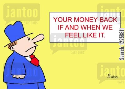 money back cartoon humor: Your Money Back if and when We Feel Like It.