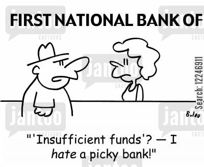 insufficient funds cartoon humor: ''Insufficient funds'? -- I hate a picky bank!'