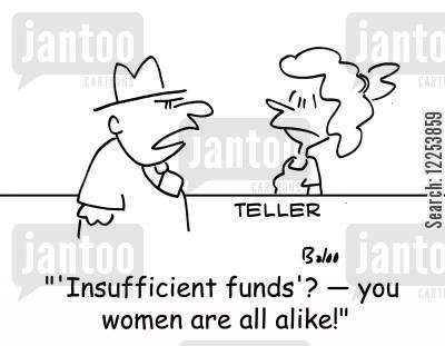 insufficient funds cartoon humor: ''Insufficient funds'? -- you women are all alike!'