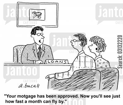 building societies cartoon humor: Your mortgage has been approved. Now you'll see just how fast a month can fly by.