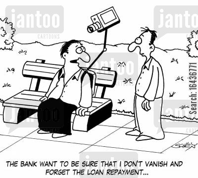 money lender cartoon humor: 'The bank want to be sure that I don't vanish and forget the loan repayment...'