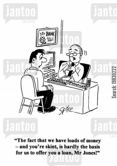 cheques cartoon humor: 'The fact that we have loads of money - and you're skint, is hardly the basis for us to offer you a loan, Mr Jones!'