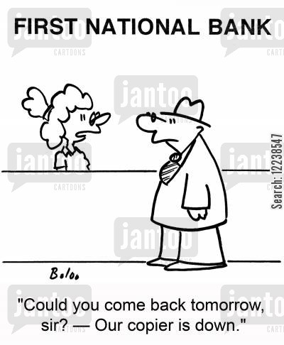 photo copiers cartoon humor: 'Could you come back tomorrow, sir? -- Our copier is down.'