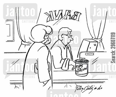 bank tellers cartoon humor: Tips are appreciated.