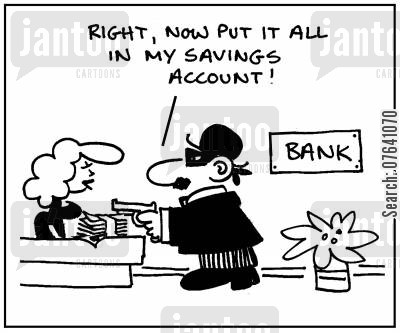 building society cartoon humor: 'Right, now put it all in my savings account.'