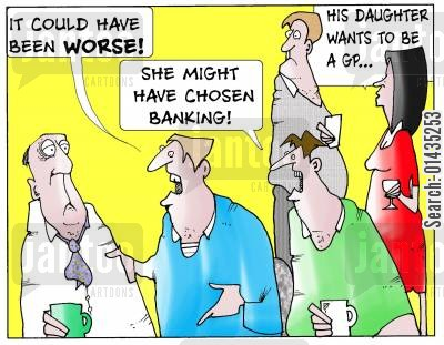 banking career cartoon humor: 'It could have been worse...she might have chosen banking.'