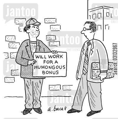 bank bonus cartoon humor: Will work for humongous bonus.