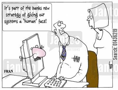 banking clerks cartoon humor: 'It's part of the banks new strategy of giving our systems a 'human' face.'