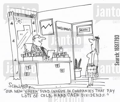 funded cartoon humor: 'Our new 'green' fund invests in companies that pay lots of cold, hard cash dividends.'